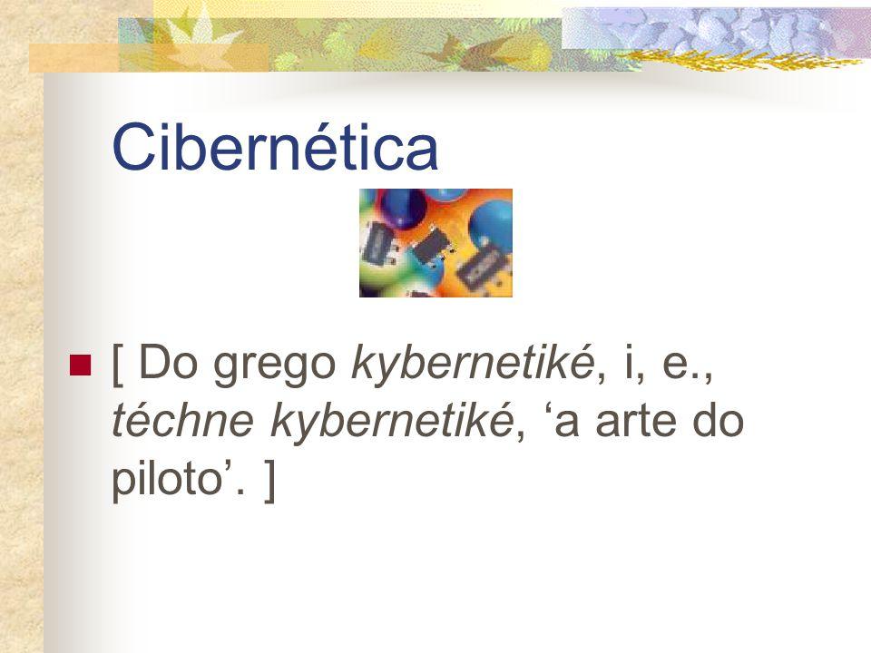 Cibernética [ Do grego kybernetiké, i, e., téchne kybernetiké, 'a arte do piloto'. ]